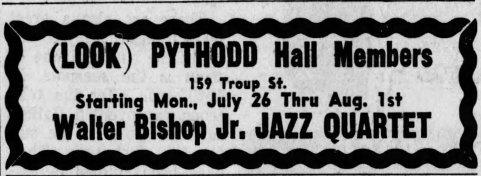 Black and White advertisement for the Pythodd. Reads: (LOOK) PYTHODD Hall Members. 159 Troup St. Starting Mon,. July 26 Thru Aug. 1st. Walter Bishop Jr. JAZZ QUARTET